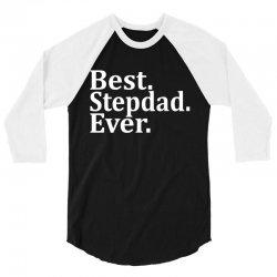Best Stepdad Ever 3/4 Sleeve Shirt   Artistshot