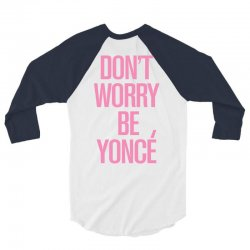 don't worry be yonce 3/4 Sleeve Shirt | Artistshot