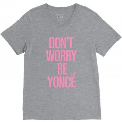 don't worry be yonce V-Neck Tee | Artistshot