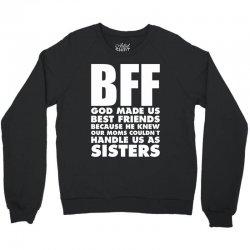 BFF GOD Made Us Best Friends Because.... Crewneck Sweatshirt | Artistshot