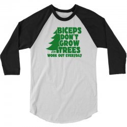 Biceps Don't Grow On Trees, Work Out Everyday 3/4 Sleeve Shirt   Artistshot