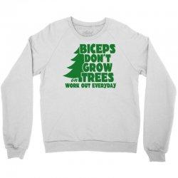 Biceps Don't Grow On Trees, Work Out Everyday Crewneck Sweatshirt   Artistshot