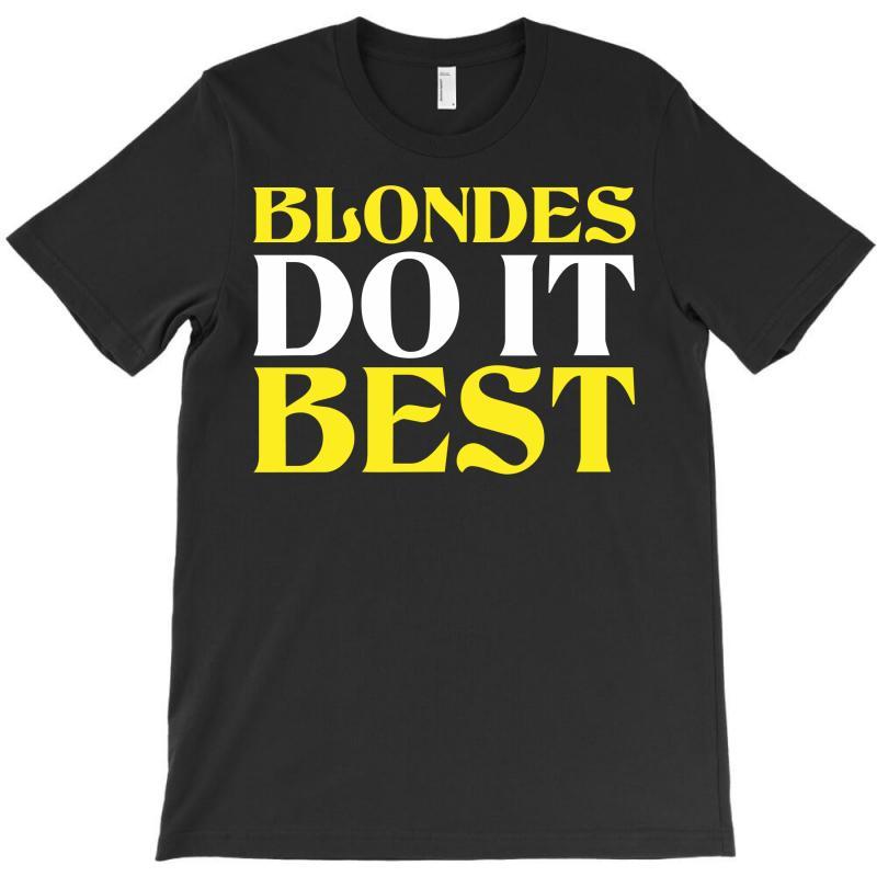 Blondes Do It Best T-shirt | Artistshot