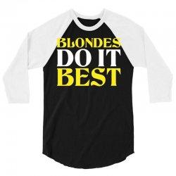 Blondes Do It Best 3/4 Sleeve Shirt | Artistshot