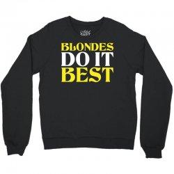 Blondes Do It Best Crewneck Sweatshirt | Artistshot