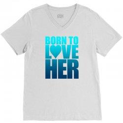 Born To Love Her V-Neck Tee | Artistshot