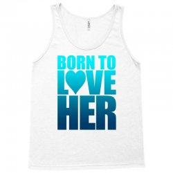 Born To Love Her Tank Top | Artistshot