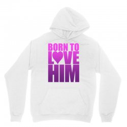 Born To Love Him Unisex Hoodie | Artistshot
