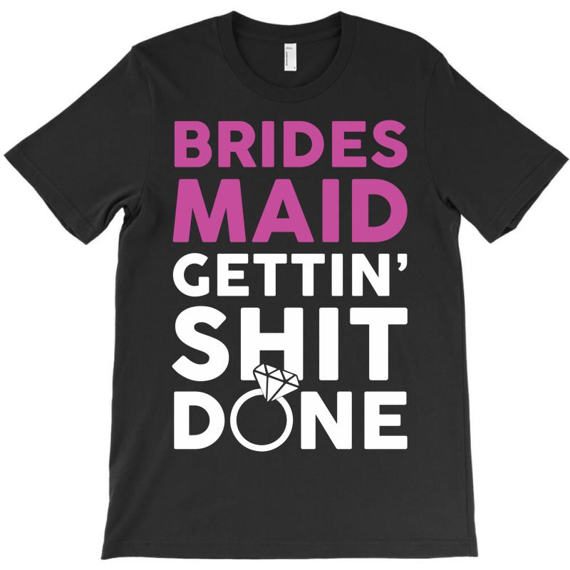 Brides Maid Getting Shit Done T-shirt | Artistshot