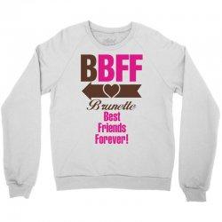 Brunette Best Friends Forever Crewneck Sweatshirt   Artistshot