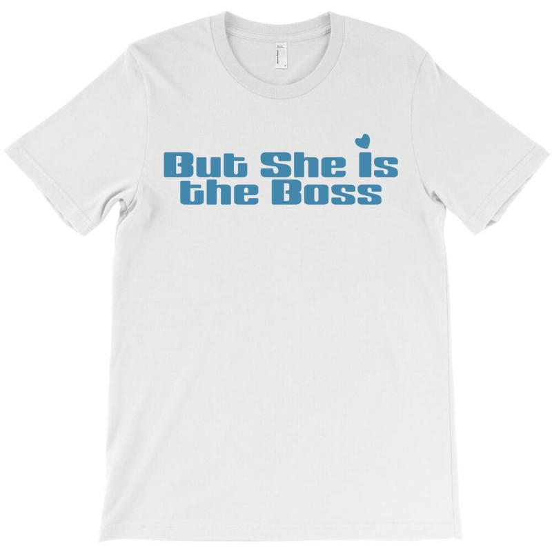 But She Is The Boss T-shirt | Artistshot