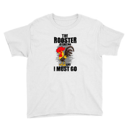 The Rooster Is Calling And I Must Go Funny Youth Tee Designed By Pinkanzee