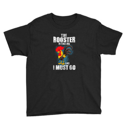 The Rooster Is Calling And I Must Go Youth Tee Designed By Pinkanzee