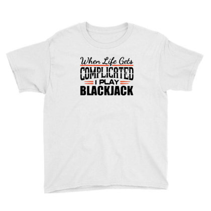 When Life Gets Complicated Play Blackjack Youth Tee Designed By Pinkanzee