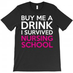 Buy Me A Drink I Survived Nursing School T-Shirt | Artistshot