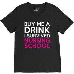 Buy Me A Drink I Survived Nursing School V-Neck Tee | Artistshot