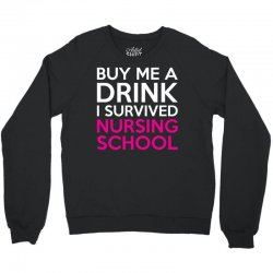 Buy Me A Drink I Survived Nursing School Crewneck Sweatshirt | Artistshot