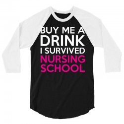 Buy Me A Drink I Survived Nursing School 3/4 Sleeve Shirt | Artistshot