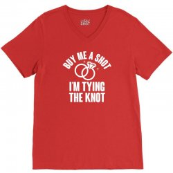 BUY ME A SHOT I'M TYING THE KNOT V-Neck Tee | Artistshot