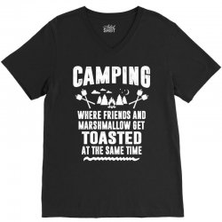 Camping Where Friends and Marshmallow Get Toasted At The Same Time V-Neck Tee | Artistshot