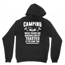 Camping Where Friends and Marshmallow Get Toasted At The Same Time Unisex Hoodie | Artistshot