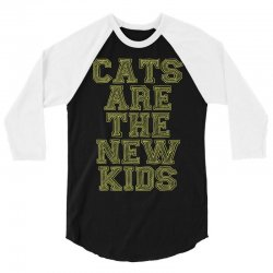 Cats Are The New Kids 3/4 Sleeve Shirt | Artistshot