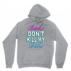bitch-dont-kill-my-vibe Unisex Hoodie | Artistshot