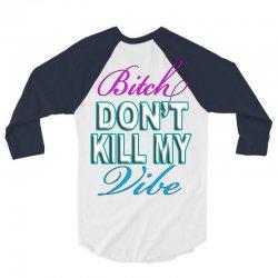 bitch-dont-kill-my-vibe 3/4 Sleeve Shirt | Artistshot