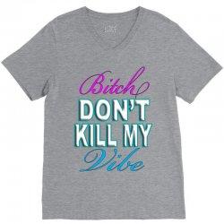 bitch-dont-kill-my-vibe V-Neck Tee | Artistshot