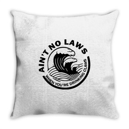 Ain't No Laws When Your Drinking' Claws Throw Pillow Designed By Kamprett Apparel