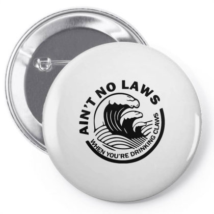 Ain't No Laws When Your Drinking' Claws Pin-back Button Designed By Kamprett Apparel
