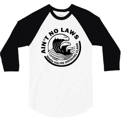 Ain't No Laws When Your Drinking' Claws 3/4 Sleeve Shirt Designed By Kamprett Apparel