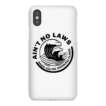 Ain't No Laws When Your Drinking' Claws Iphonex Case Designed By Kamprett Apparel