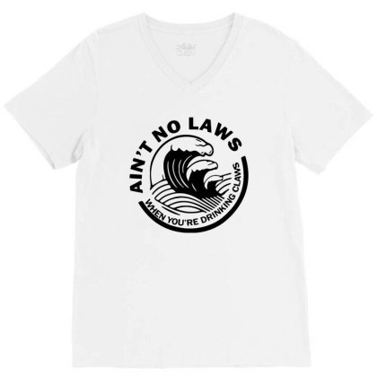 Ain't No Laws When Your Drinking' Claws V-neck Tee Designed By Kamprett Apparel