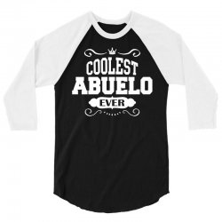 Coolest Abuelo Ever 3/4 Sleeve Shirt | Artistshot