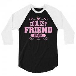 Coolest Friend Ever 3/4 Sleeve Shirt   Artistshot