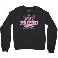 Coolest Friend Ever Crewneck Sweatshirt   Artistshot