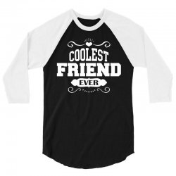 Coolest Friend Ever 3/4 Sleeve Shirt | Artistshot