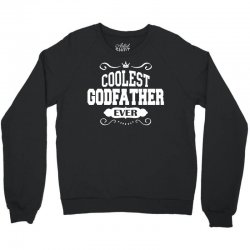 Coolest Godfather Ever Crewneck Sweatshirt | Artistshot