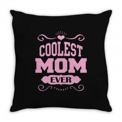 Coolest Mom Ever Throw Pillow | Artistshot
