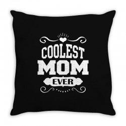 Coolest Mom Ever Throw Pillow   Artistshot
