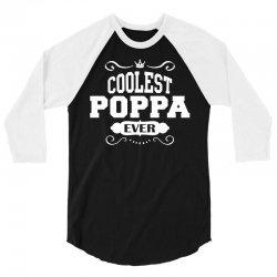 Coolest Poppa Ever 3/4 Sleeve Shirt | Artistshot