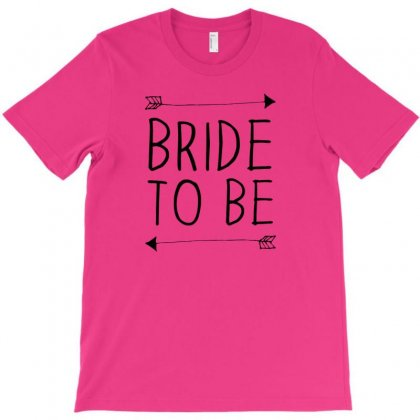 Bride To Be T-shirt Designed By Benny