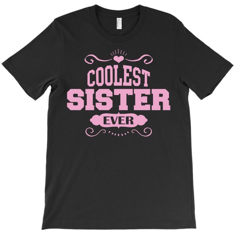 Coolest Sister Ever T-shirt | Artistshot