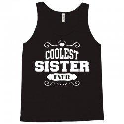 Coolest Sister Ever Tank Top | Artistshot