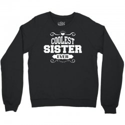 Coolest Sister Ever Crewneck Sweatshirt | Artistshot