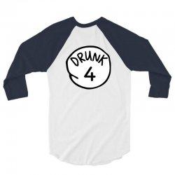 drunk4 3/4 Sleeve Shirt | Artistshot
