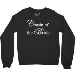 Cousin Of The Bride Crewneck Sweatshirt | Artistshot