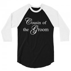 Cousin Of The Groom 3/4 Sleeve Shirt | Artistshot