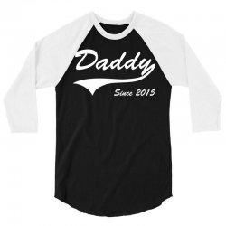 Daddy Since 2015 3/4 Sleeve Shirt | Artistshot